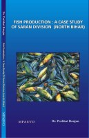 Fish Production : A Case Study Of Saran Division ( North Bihar )